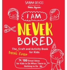 I Am Never Bored: The Best Ever Craft and Activity Book for Kids by Sarah Devos