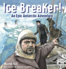 Ice breaker! An epic Antarctic adventure by Maria Gill